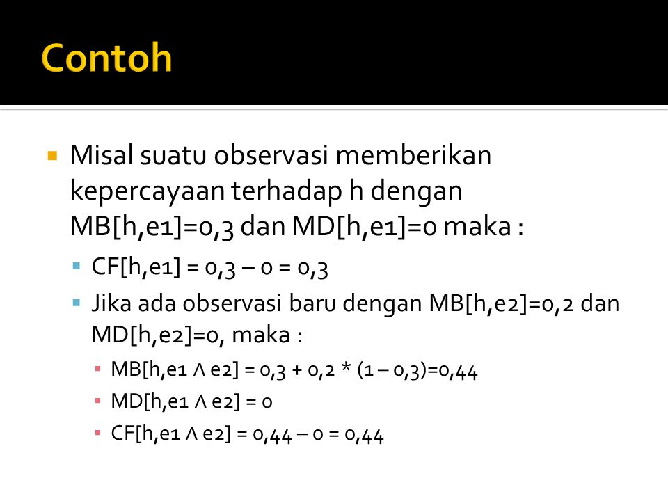 Contoh Misal suatu observasi memberikan kepercayaan terhadap h dengan MB[h,e1]=0,3 dan MD[h,e1]=0 maka :